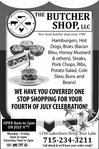 Open 8am to 2pm on july 4th, The Butcher Shop, Rice Lake, WI